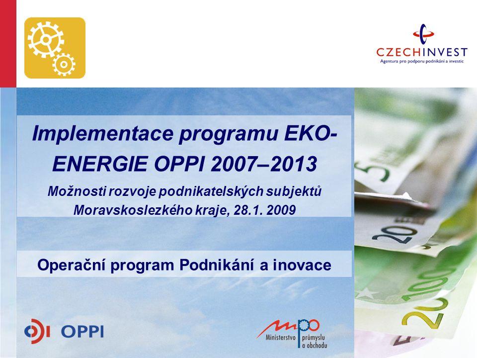 Implementace programu EKO- ENERGIE OPPI 2007–2013 Možnosti rozvoje podnikatelských subjektů Moravskoslezkého kraje, 28.1. 2009 Operační program Podnik