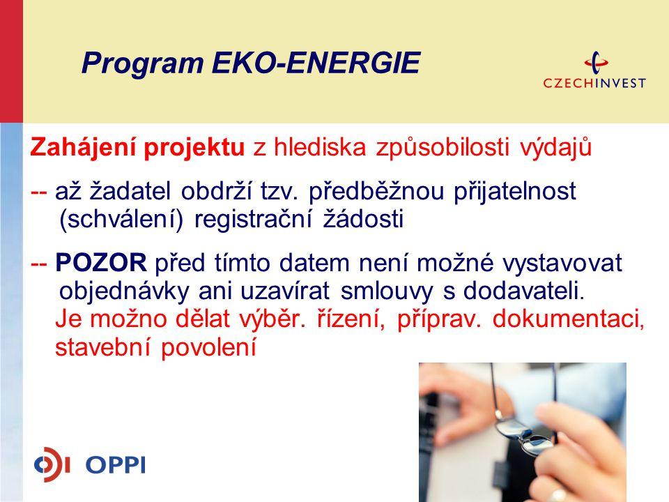 Program EKO-ENERGIE Zahájení projektu z hlediska způsobilosti výdajů -- až žadatel obdrží tzv. předběžnou přijatelnost (schválení) registrační žádosti