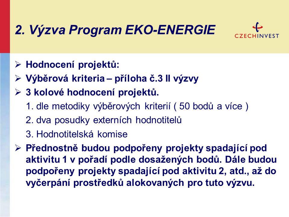 2. Výzva Program EKO-ENERGIE  Hodnocení projektů:  Výběrová kriteria – příloha č.3 II výzvy  3 kolové hodnocení projektů. 1. dle metodiky výběrovýc