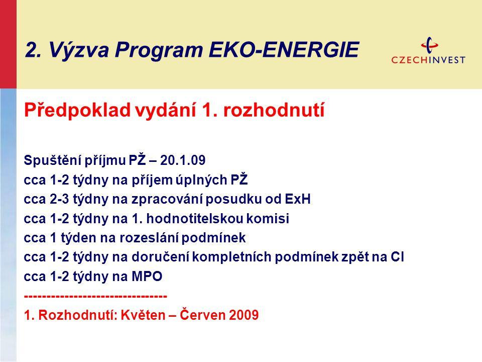 2. Výzva Program EKO-ENERGIE Předpoklad vydání 1. rozhodnutí Spuštění příjmu PŽ – 20.1.09 cca 1-2 týdny na příjem úplných PŽ cca 2-3 týdny na zpracová