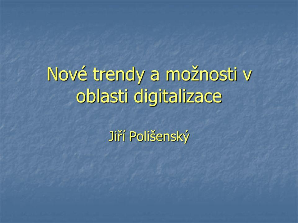 Nové trendy a možnosti v oblasti digitalizace Jiří Polišenský
