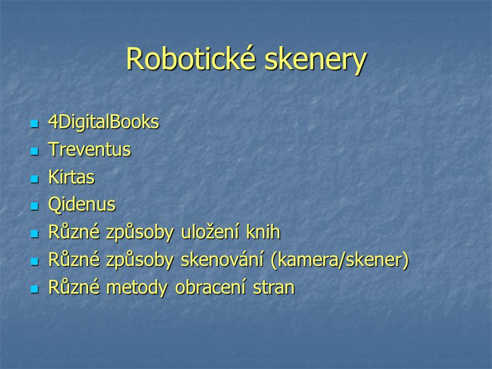 Robotické skenery 4DigitalBooks 4DigitalBooks Treventus Treventus Kirtas Kirtas Qidenus Qidenus Různé způsoby uložení knih Různé způsoby uložení knih Různé způsoby skenování (kamera/skener) Různé způsoby skenování (kamera/skener) Různé metody obracení stran Různé metody obracení stran