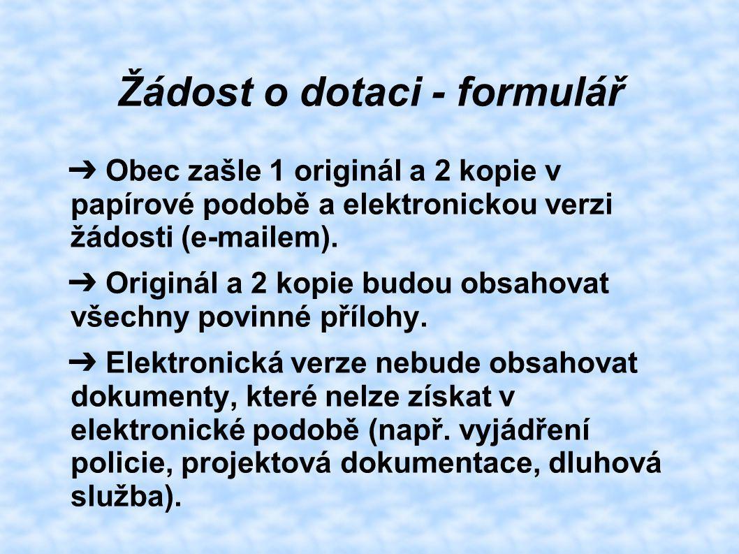 Žádost o dotaci - formulář ➔ Obec zašle 1 originál a 2 kopie v papírové podobě a elektronickou verzi žádosti (e-mailem). ➔ Originál a 2 kopie budou ob