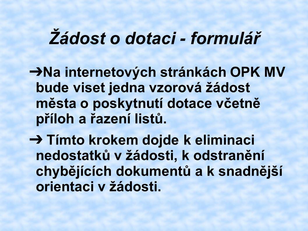Žádost o dotaci - formulář ➔ Na internetových stránkách OPK MV bude viset jedna vzorová žádost města o poskytnutí dotace včetně příloh a řazení listů.