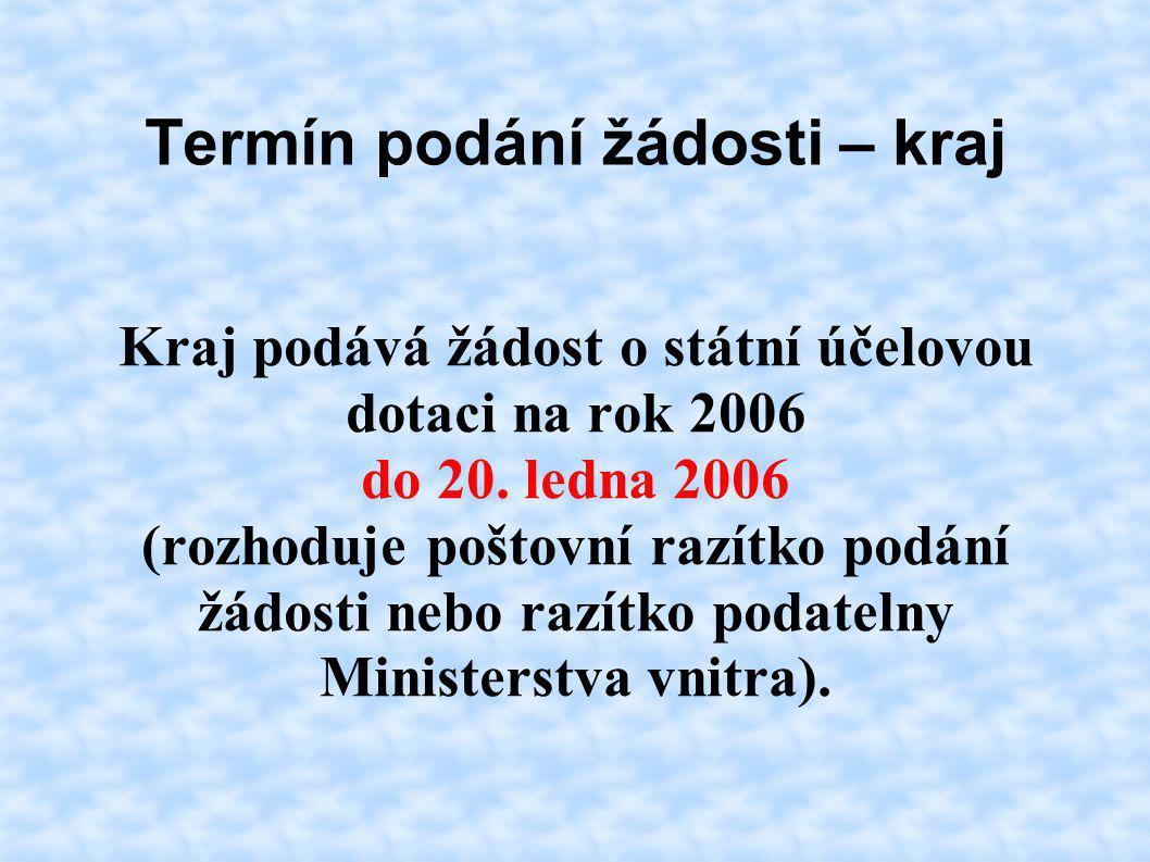 Termín podání žádosti – kraj Kraj podává žádost o státní účelovou dotaci na rok 2006 do 20. ledna 2006 (rozhoduje poštovní razítko podání žádosti nebo