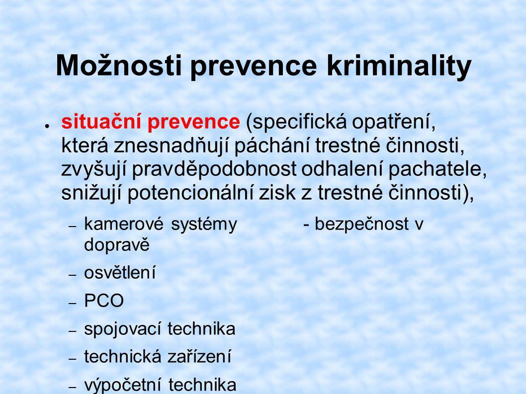 Možnosti prevence kriminality ● situační prevence (specifická opatření, která znesnadňují páchání trestné činnosti, zvyšují pravděpodobnost odhalení p