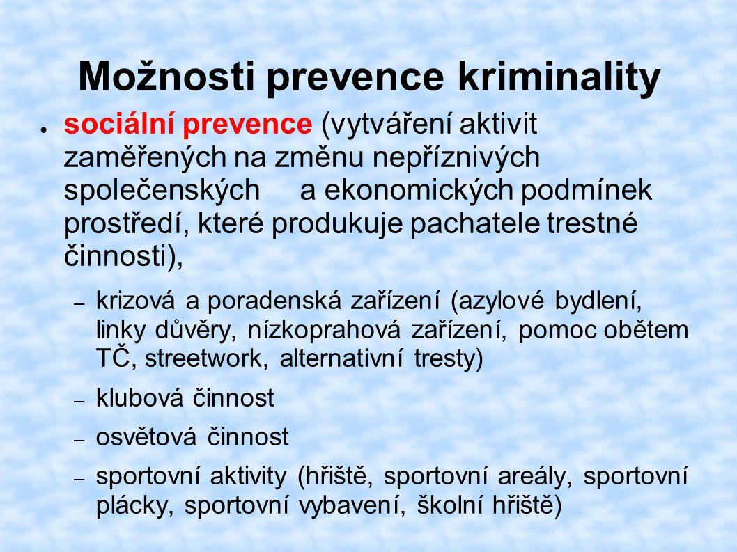 Možnosti prevence kriminality ● sociální prevence (vytváření aktivit zaměřených na změnu nepříznivých společenských a ekonomických podmínek prostředí,