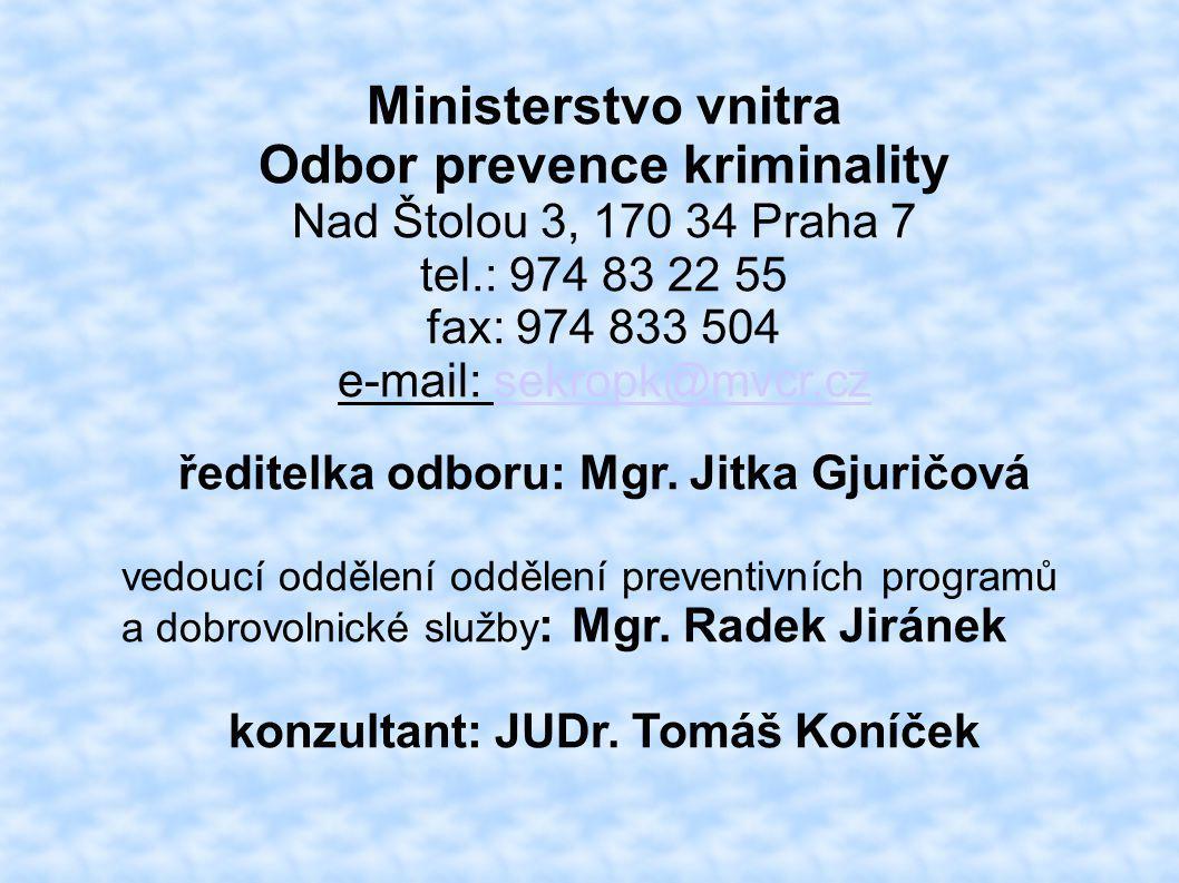Ministerstvo vnitra Odbor prevence kriminality Nad Štolou 3, 170 34 Praha 7 tel.: 974 83 22 55 fax: 974 833 504 e-mail: sekropk@mvcr.czsekropk@mvcr.cz ředitelka odboru: Mgr.