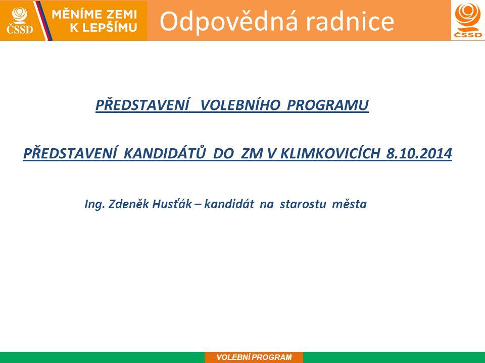 Odpovědná radnice 1 PŘEDSTAVENÍ VOLEBNÍHO PROGRAMU PŘEDSTAVENÍ KANDIDÁTŮ DO ZM V KLIMKOVICÍCH 8.10.2014 Ing.
