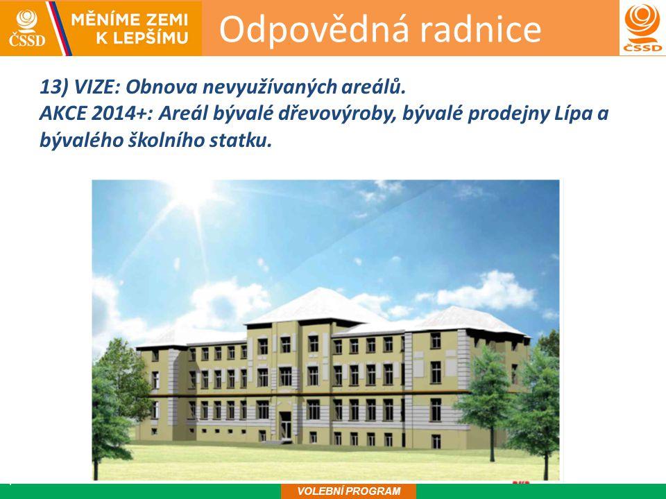 Odpovědná radnice14 VOLEBNÍ PROGRAM 13) VIZE: Obnova nevyužívaných areálů.