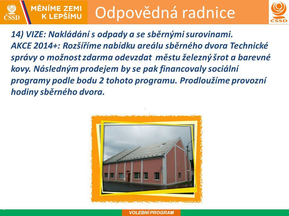 Odpovědná radnice15 VOLEBNÍ PROGRAM 14) VIZE: Nakládání s odpady a se sběrnými surovinami.