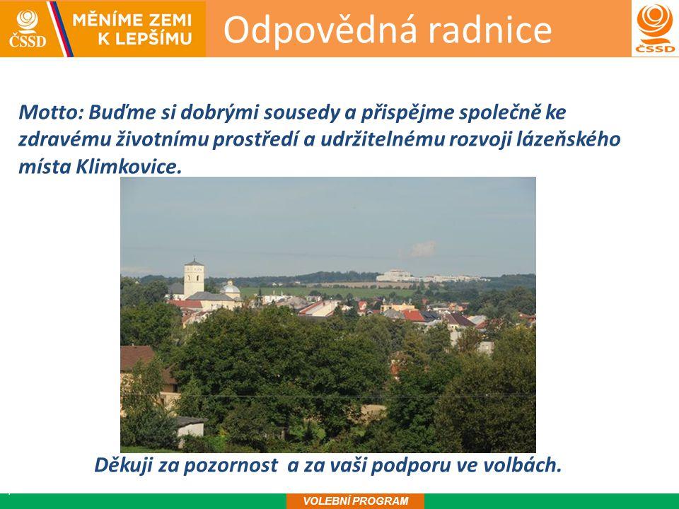 Odpovědná radnice17 VOLEBNÍ PROGRAM Motto: Buďme si dobrými sousedy a přispějme společně ke zdravému životnímu prostředí a udržitelnému rozvoji lázeňského místa Klimkovice.