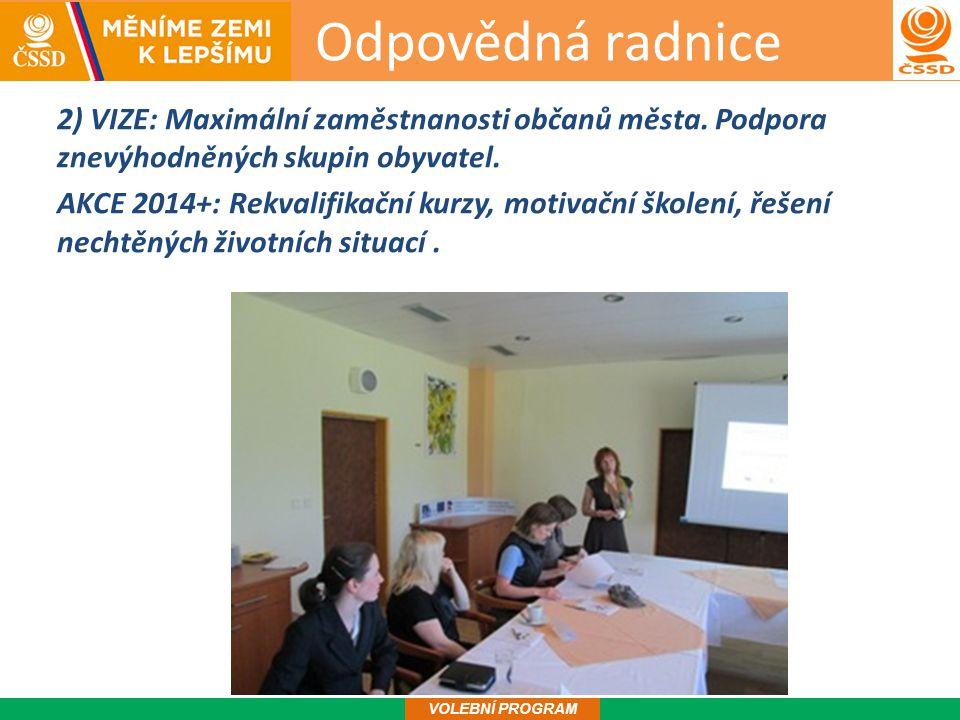 Odpovědná radnice 3 VOLEBNÍ PROGRAM 2) VIZE: Maximální zaměstnanosti občanů města.