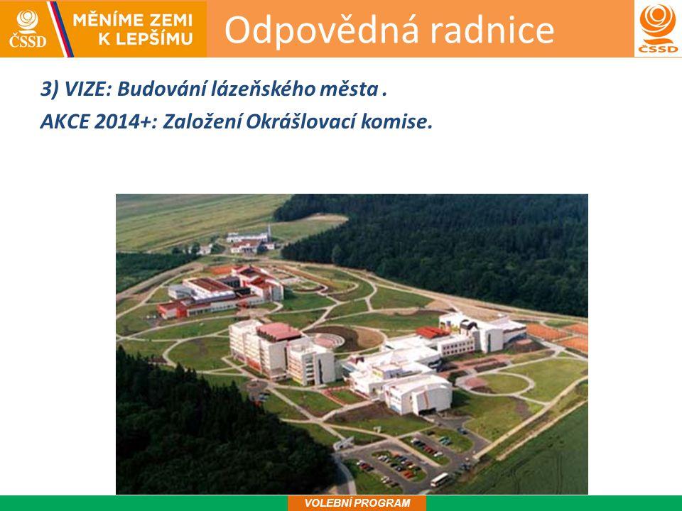 Odpovědná radnice 4 VOLEBNÍ PROGRAM 3) VIZE: Budování lázeňského města.