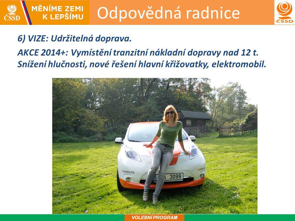Odpovědná radnice 7 VOLEBNÍ PROGRAM 6) VIZE: Udržitelná doprava.