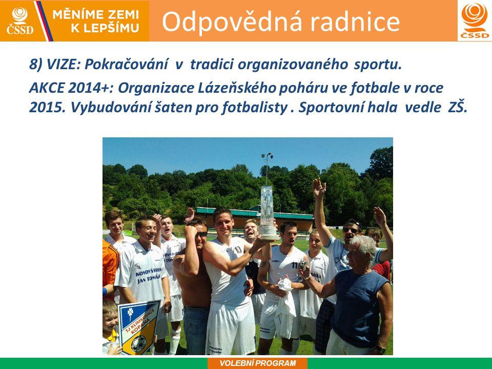 Odpovědná radnice 9 VOLEBNÍ PROGRAM 8) VIZE: Pokračování v tradici organizovaného sportu.