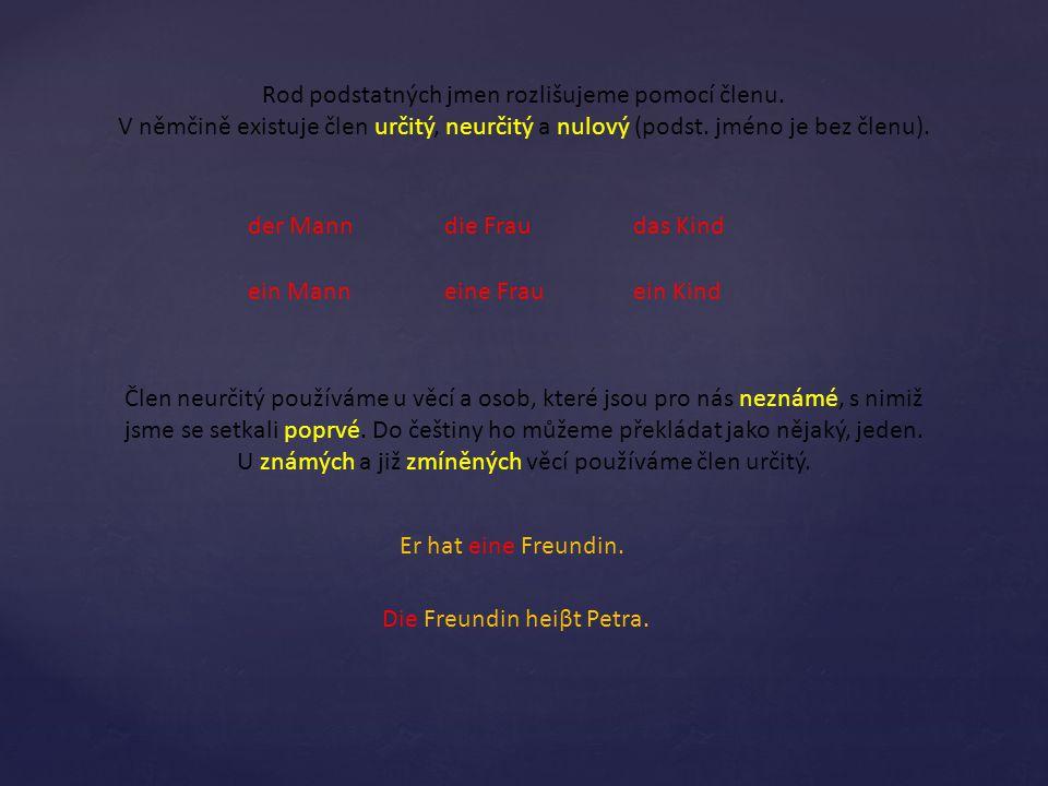 Rod podstatných jmen rozlišujeme pomocí členu. V němčině existuje člen určitý, neurčitý a nulový (podst. jméno je bez členu). der Manndie Fraudas Kind