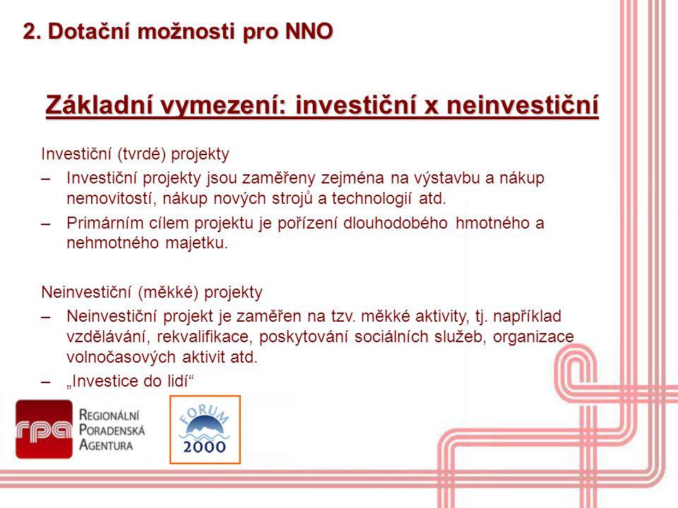 Základní vymezení: investiční x neinvestiční Investiční (tvrdé) projekty –Investiční projekty jsou zaměřeny zejména na výstavbu a nákup nemovitostí, n