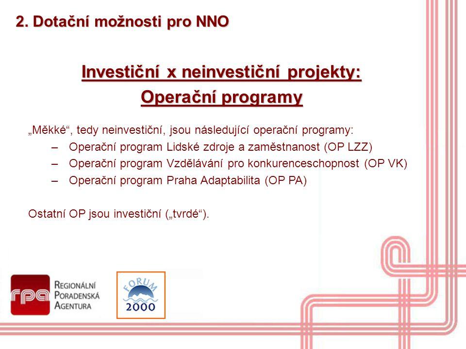 """2. Dotační možnosti pro NNO Investiční x neinvestiční projekty: Operační programy """"Měkké"""", tedy neinvestiční, jsou následující operační programy: –Ope"""
