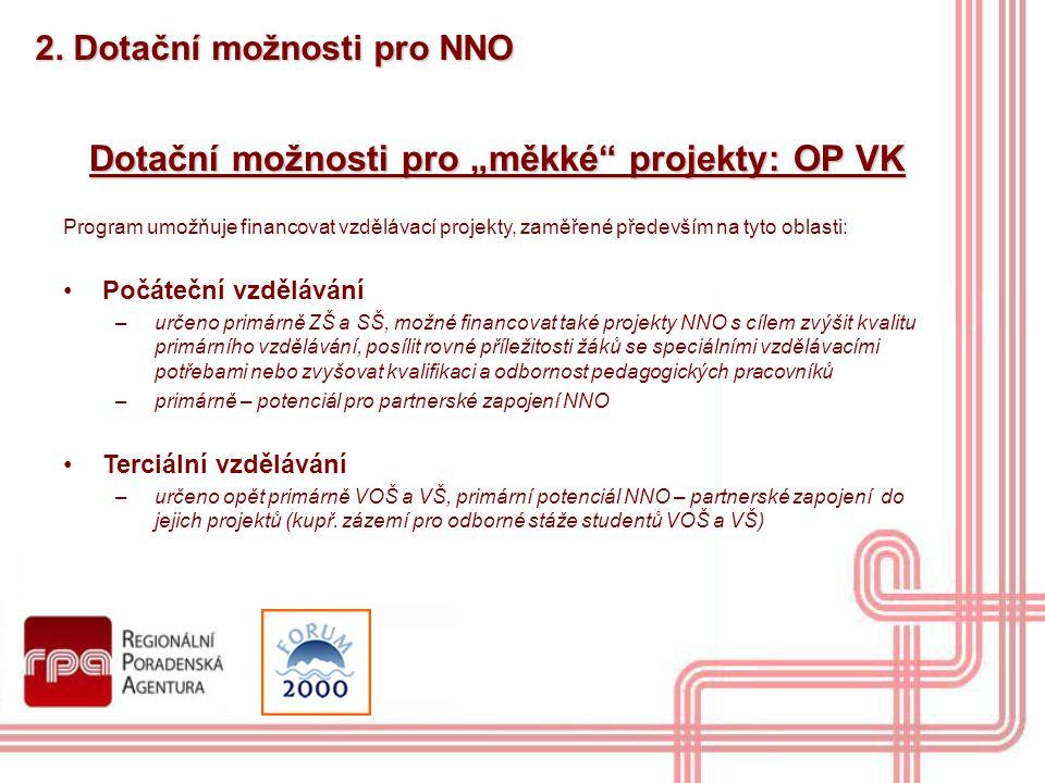 """2. Dotační možnosti pro NNO Dotační možnosti pro """"měkké"""" projekty: OP VK Program umožňuje financovat vzdělávací projekty, zaměřené především na tyto o"""