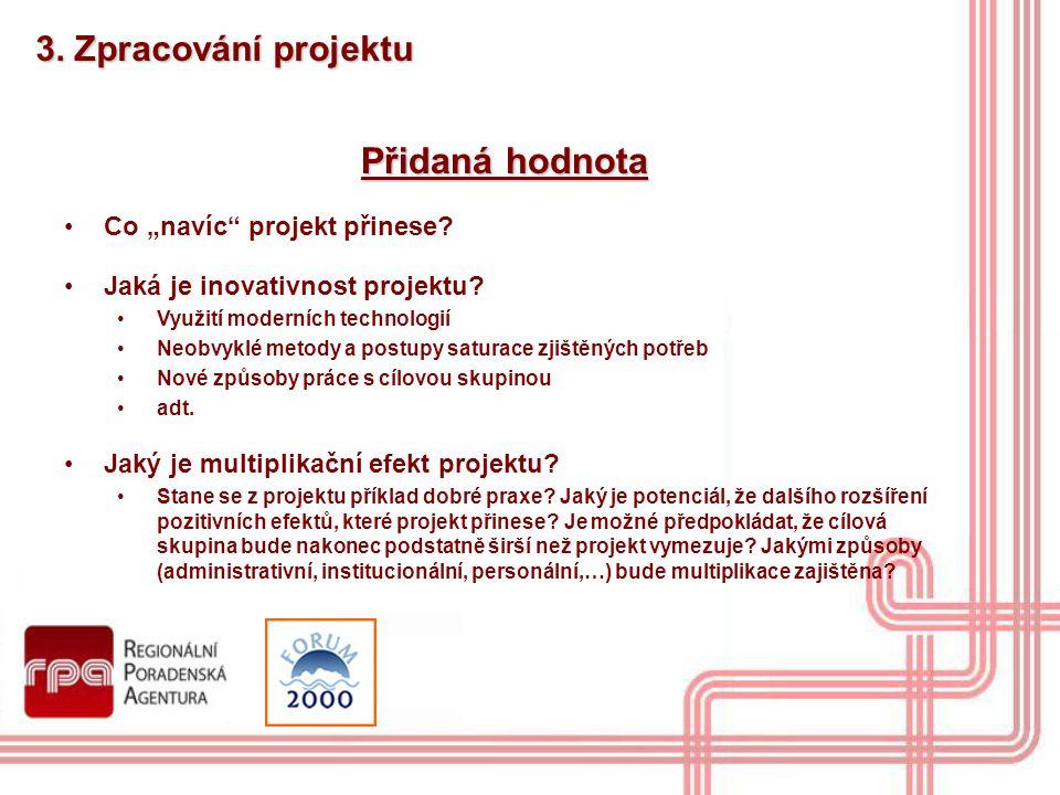 """3. Zpracování projektu Přidaná hodnota Co """"navíc"""" projekt přinese? Jaká je inovativnost projektu? Využití moderních technologií Neobvyklé metody a pos"""