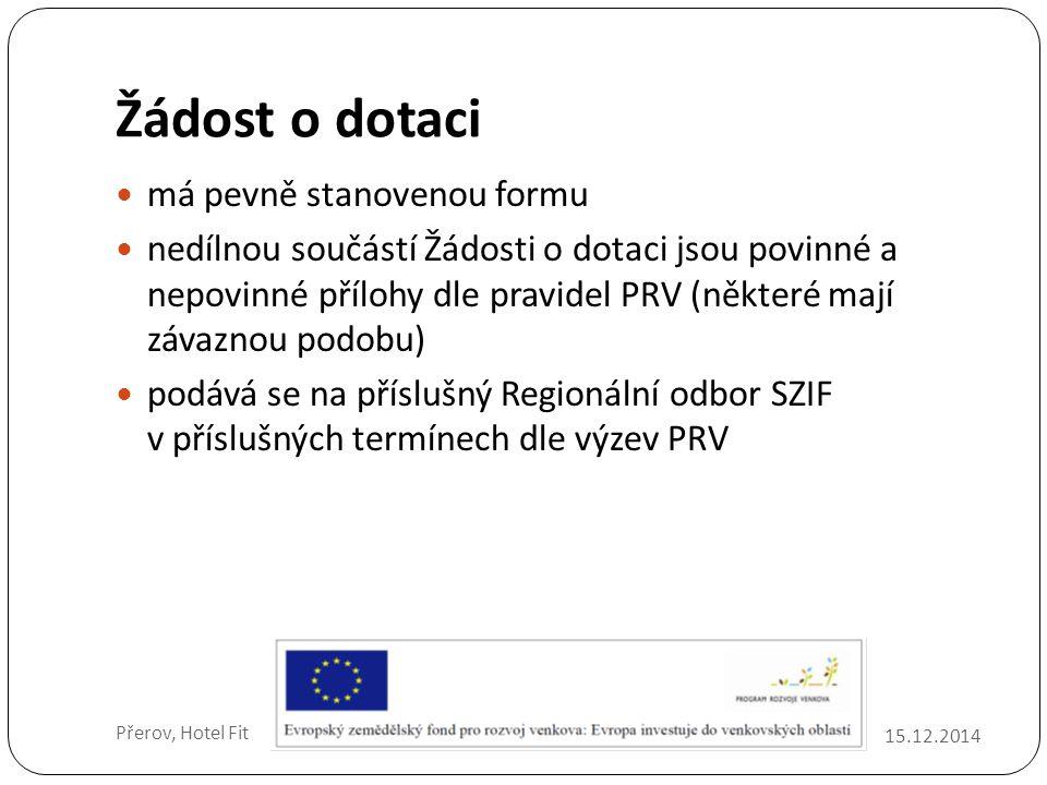 Žádost o dotaci 15.12.2014 Přerov, Hotel Fit má pevně stanovenou formu nedílnou součástí Žádosti o dotaci jsou povinné a nepovinné přílohy dle pravidel PRV (některé mají závaznou podobu) podává se na příslušný Regionální odbor SZIF v příslušných termínech dle výzev PRV