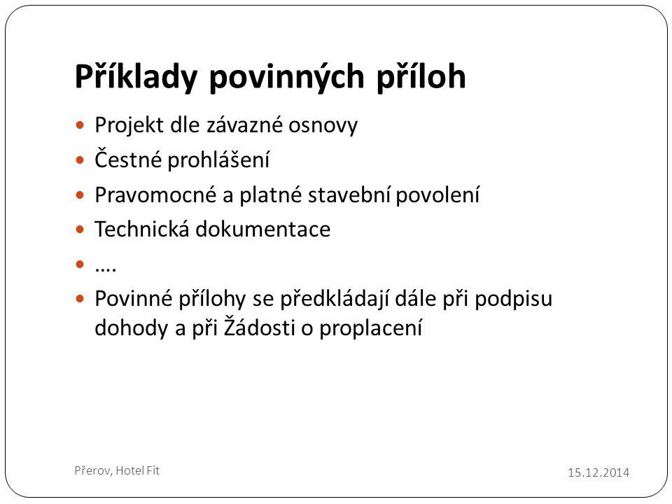 Příklady povinných příloh 15.12.2014 Přerov, Hotel Fit Projekt dle závazné osnovy Čestné prohlášení Pravomocné a platné stavební povolení Technická dokumentace ….