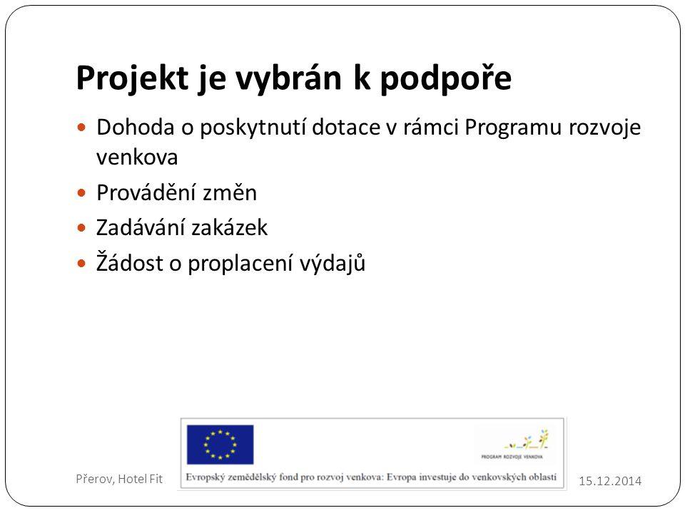 Projekt je vybrán k podpoře 15.12.2014 Přerov, Hotel Fit Dohoda o poskytnutí dotace v rámci Programu rozvoje venkova Provádění změn Zadávání zakázek Žádost o proplacení výdajů