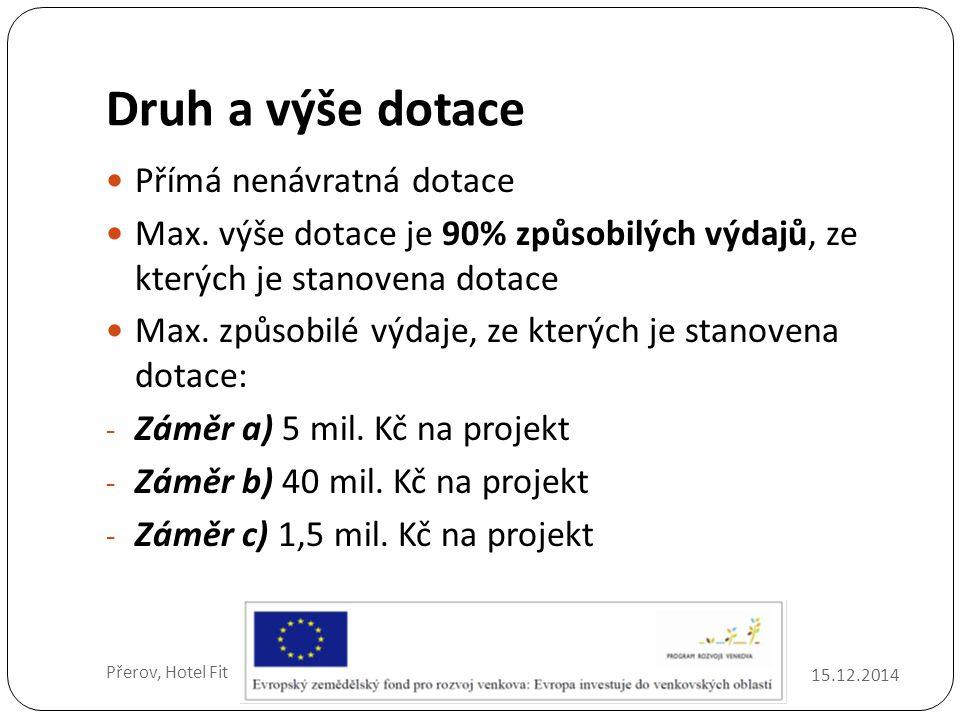 Druh a výše dotace 15.12.2014 Přerov, Hotel Fit Přímá nenávratná dotace Max.