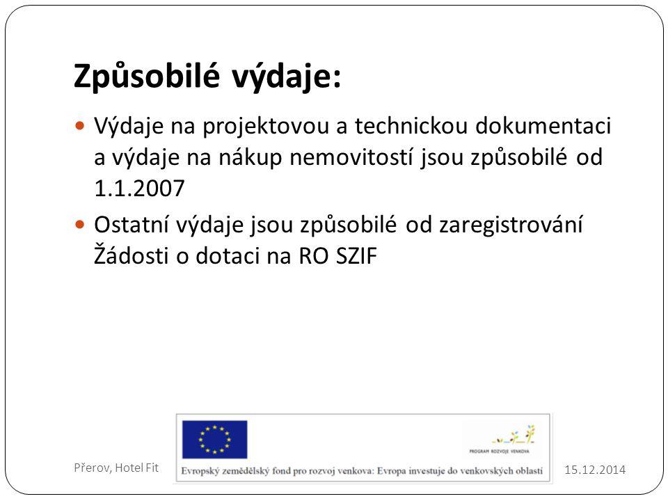 Způsobilé výdaje: 15.12.2014 Přerov, Hotel Fit Výdaje na projektovou a technickou dokumentaci a výdaje na nákup nemovitostí jsou způsobilé od 1.1.2007 Ostatní výdaje jsou způsobilé od zaregistrování Žádosti o dotaci na RO SZIF