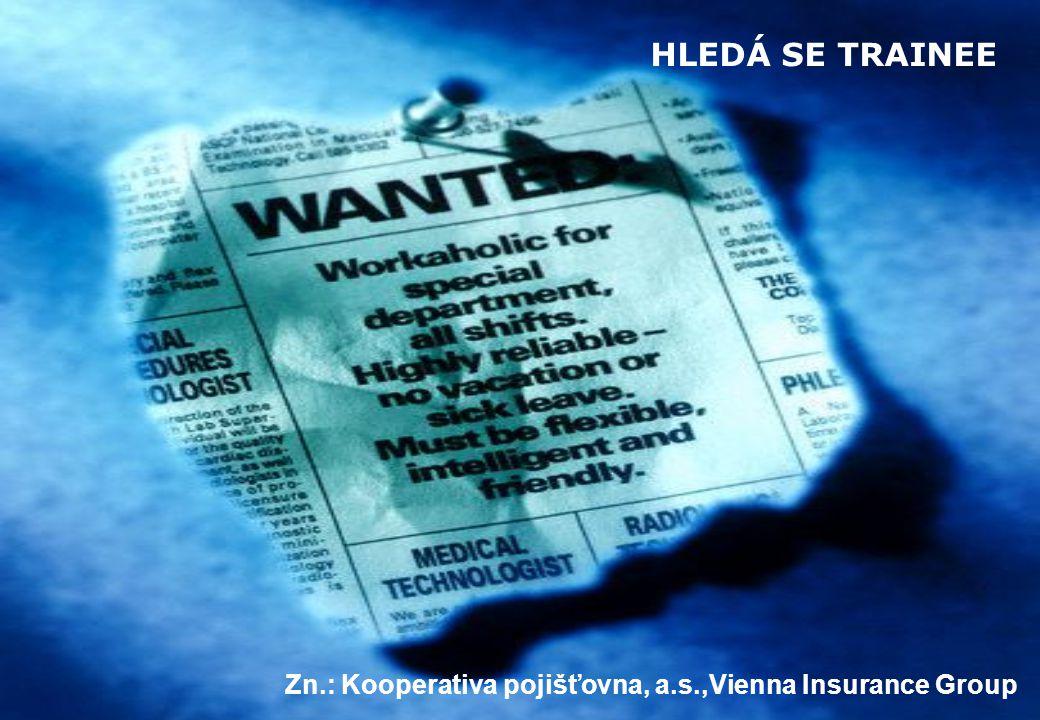 HLEDÁ SE TRAINEE Zn.: Kooperativa pojišťovna, a.s.,Vienna Insurance Group