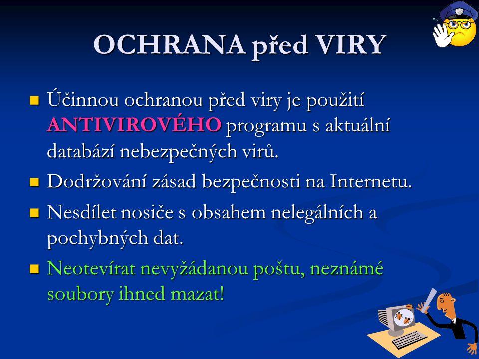 OCHRANA před VIRY Účinnou ochranou před viry je použití ANTIVIROVÉHO programu s aktuální databází nebezpečných virů. Účinnou ochranou před viry je pou