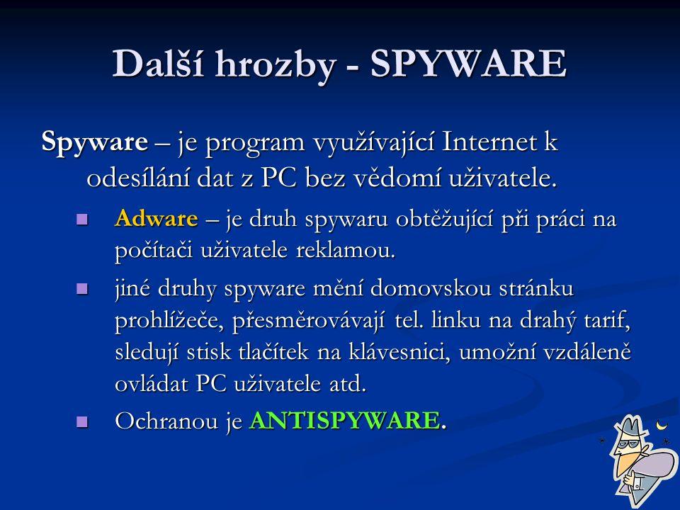 Další hrozby - SPYWARE Spyware – je program využívající Internet k odesílání dat z PC bez vědomí uživatele. Adware – je druh spywaru obtěžující při pr