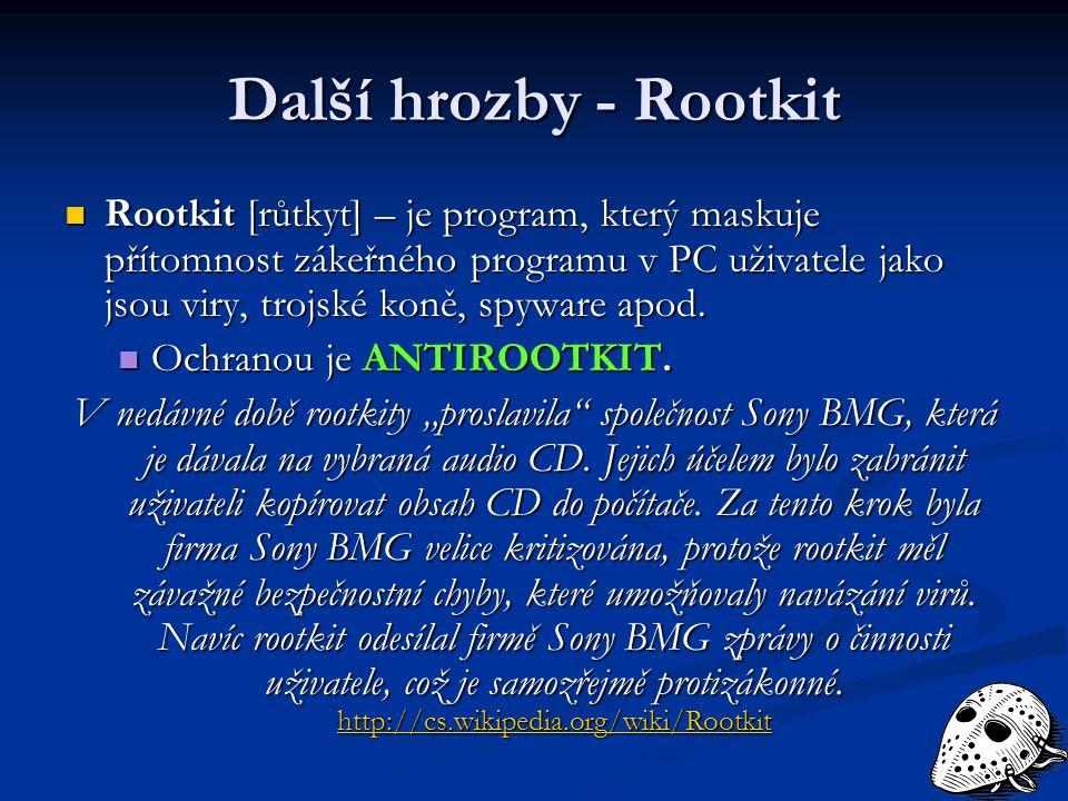 Další hrozby - Rootkit Rootkit [růtkyt] – je program, který maskuje přítomnost zákeřného programu v PC uživatele jako jsou viry, trojské koně, spyware