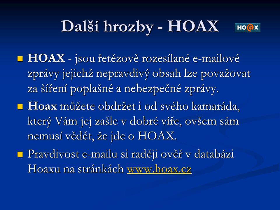 Další hrozby - HOAX HOAX - jsou řetězově rozesílané e-mailové zprávy jejichž nepravdivý obsah lze považovat za šíření poplašné a nebezpečné zprávy. HO