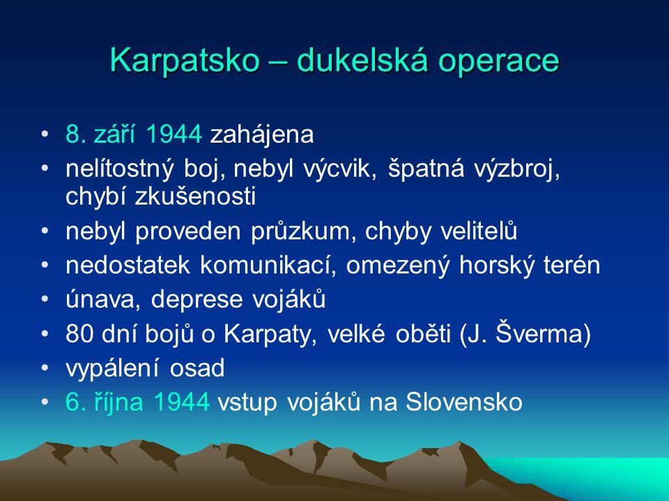 Karpatsko – dukelská operace 8. září 1944 zahájena nelítostný boj, nebyl výcvik, špatná výzbroj, chybí zkušenosti nebyl proveden průzkum, chyby velite