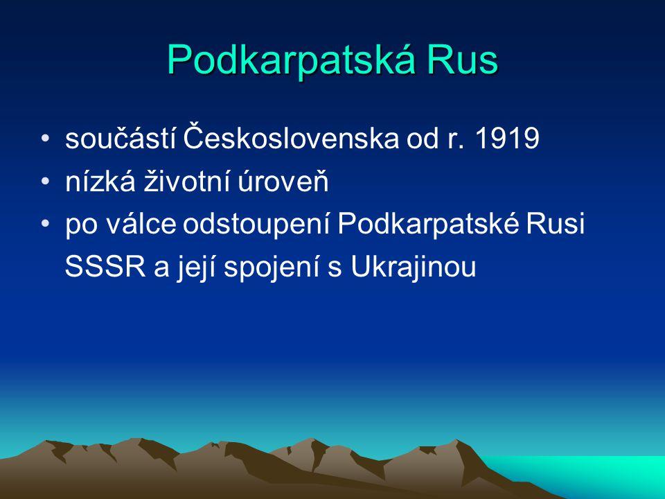 Podkarpatská Rus součástí Československa od r. 1919 nízká životní úroveň po válce odstoupení Podkarpatské Rusi SSSR a její spojení s Ukrajinou