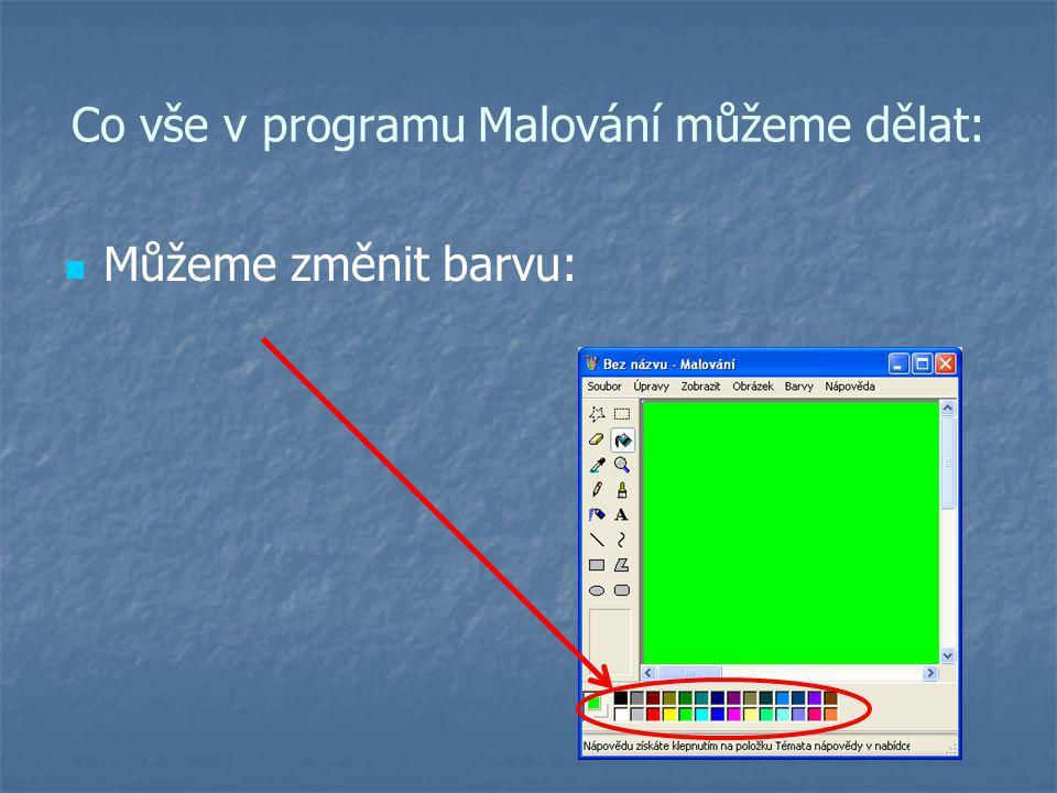 Co vše v programu Malování můžeme dělat: Můžeme změnit barvu: