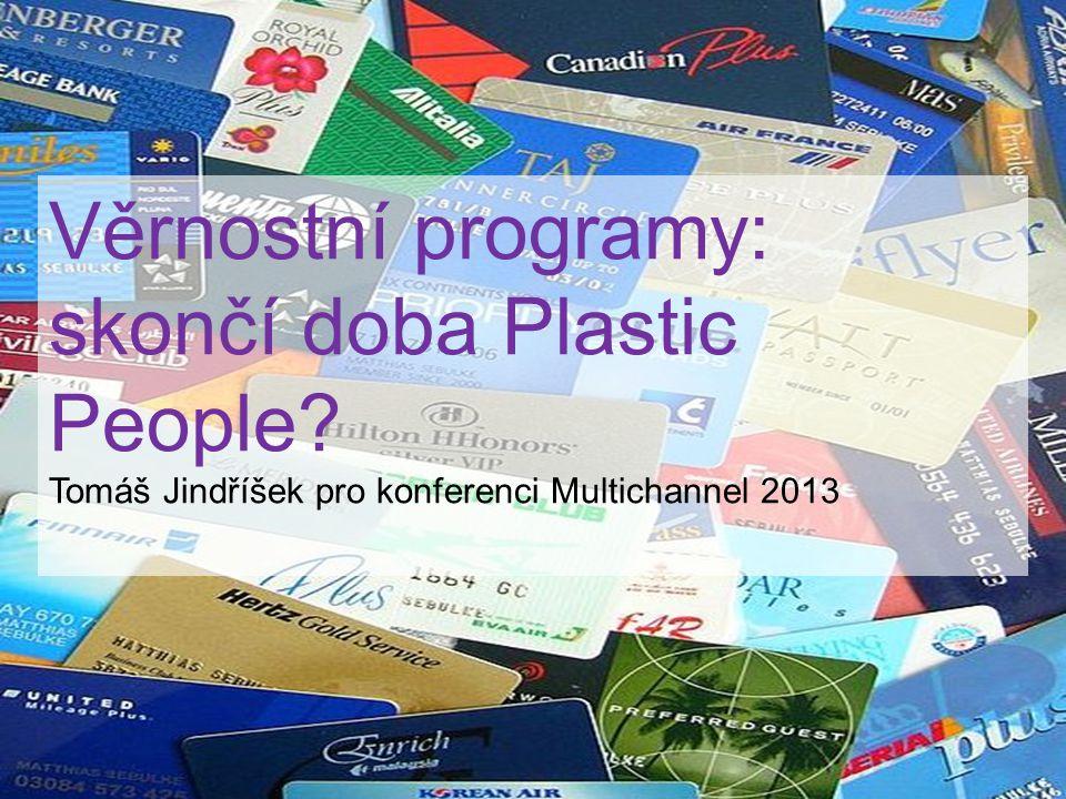 Věrnostní programy: skončí doba Plastic People? Tomáš Jindříšek pro konferenci Multichannel 2013