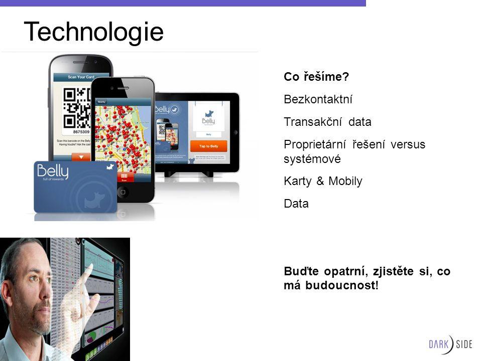 Co řešíme? Bezkontaktní Transakční data Proprietární řešení versus systémové Karty & Mobily Data Buďte opatrní, zjistěte si, co má budoucnost! Technol