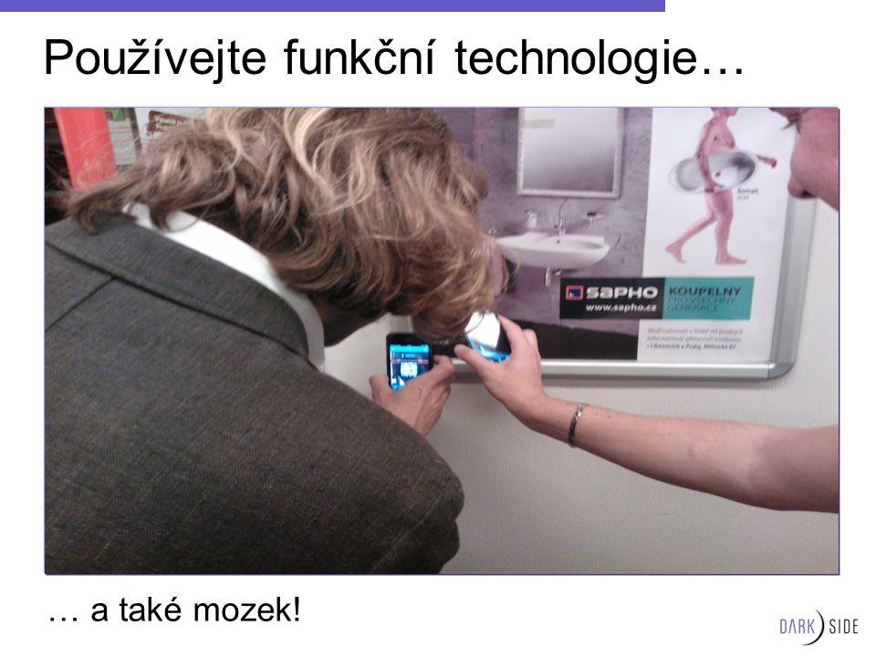 Používejte funkční technologie… … a také mozek!
