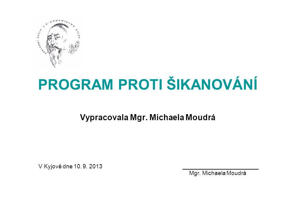 PROGRAM PROTI ŠIKANOVÁNÍ Vypracovala Mgr. Michaela Moudrá V Kyjově dne 10. 9. 2013________________________ Mgr. Michaela Moudrá