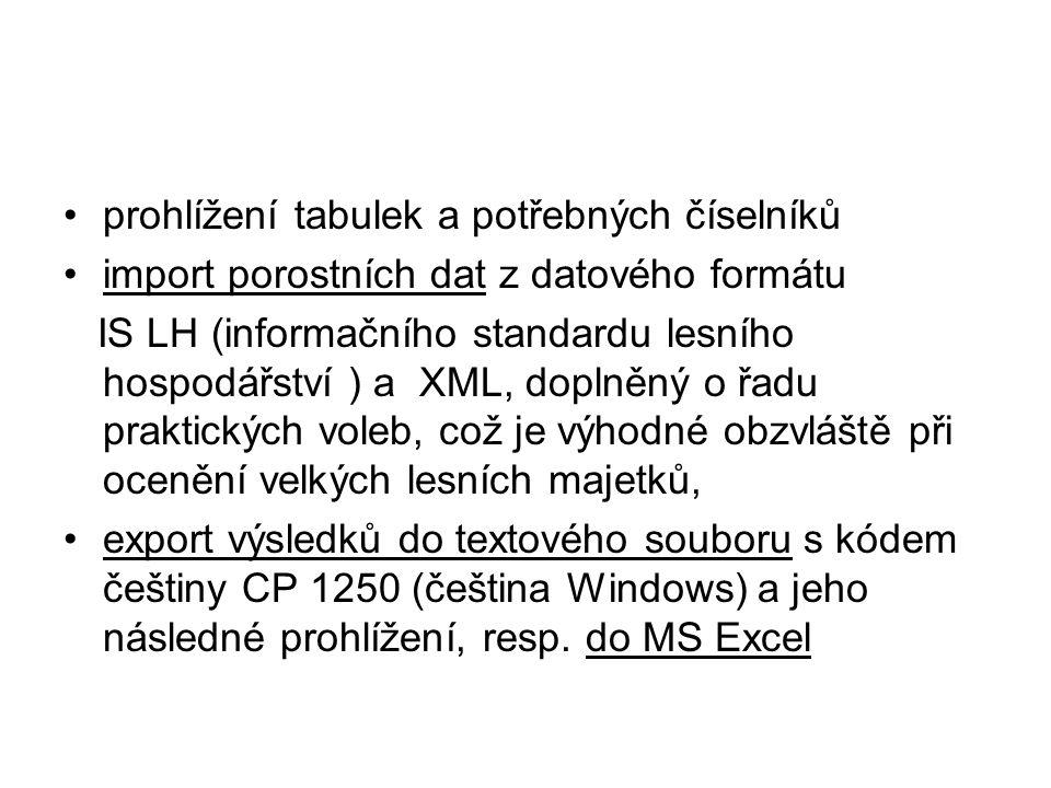 prohlížení tabulek a potřebných číselníků import porostních dat z datového formátu IS LH (informačního standardu lesního hospodářství ) a XML, doplněný o řadu praktických voleb, což je výhodné obzvláště při ocenění velkých lesních majetků, export výsledků do textového souboru s kódem češtiny CP 1250 (čeština Windows) a jeho následné prohlížení, resp.