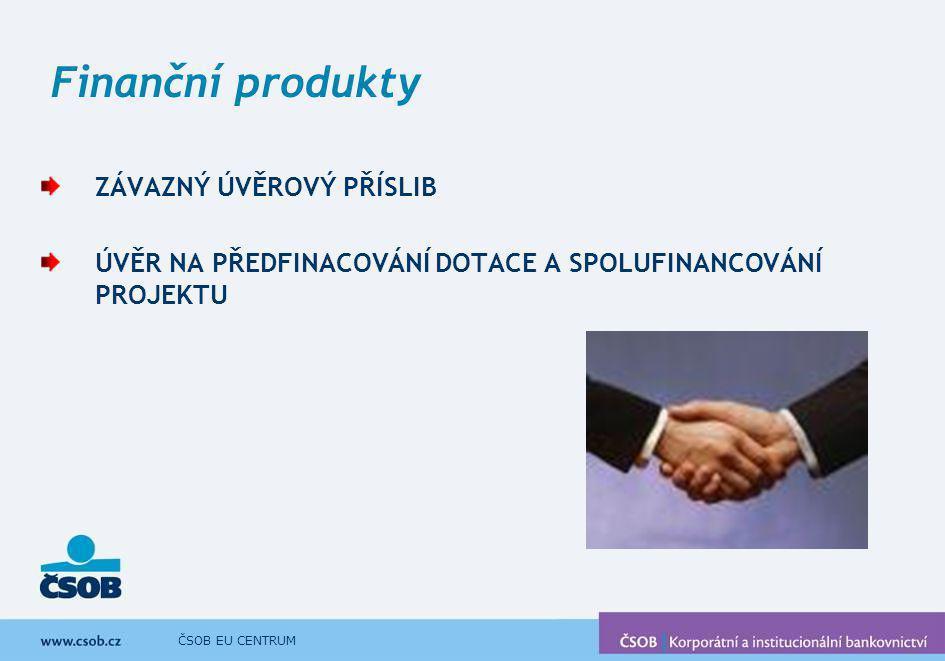ČSOB EU CENTRUM Finanční produkty ZÁVAZNÝ ÚVĚROVÝ PŘÍSLIB ÚVĚR NA PŘEDFINACOVÁNÍ DOTACE A SPOLUFINANCOVÁNÍ PROJEKTU