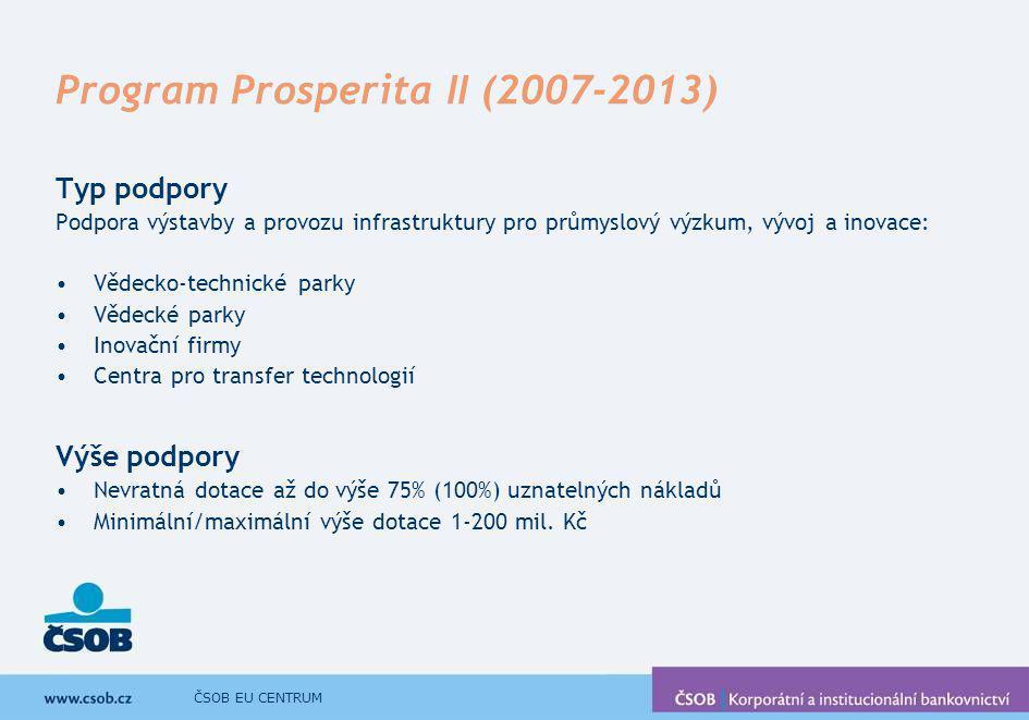 ČSOB EU CENTRUM Program Prosperita II (2007-2013) Uznatelné náklady Nákup pozemků, staveb Stavba, rekonstrukce, inženýrská činnost Poradenství Školení Marketing Mzdy Cestovní náhrady Nájem Aktuální stav programu Podávání žádostí v průběhu IQ 2007.