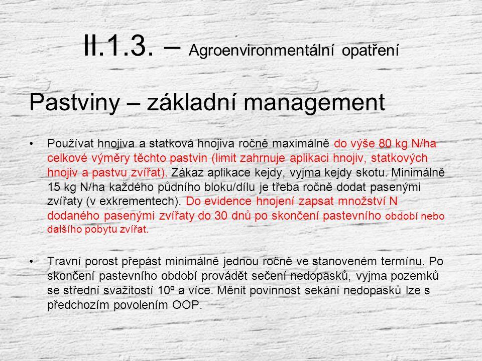 II.1.3. – Agroenvironmentální opatření Pastviny B. 7 – Pastviny (základní management) B. 8 – Druhově bohaté pastviny B. 9 – Suché stepní trávníky a vř