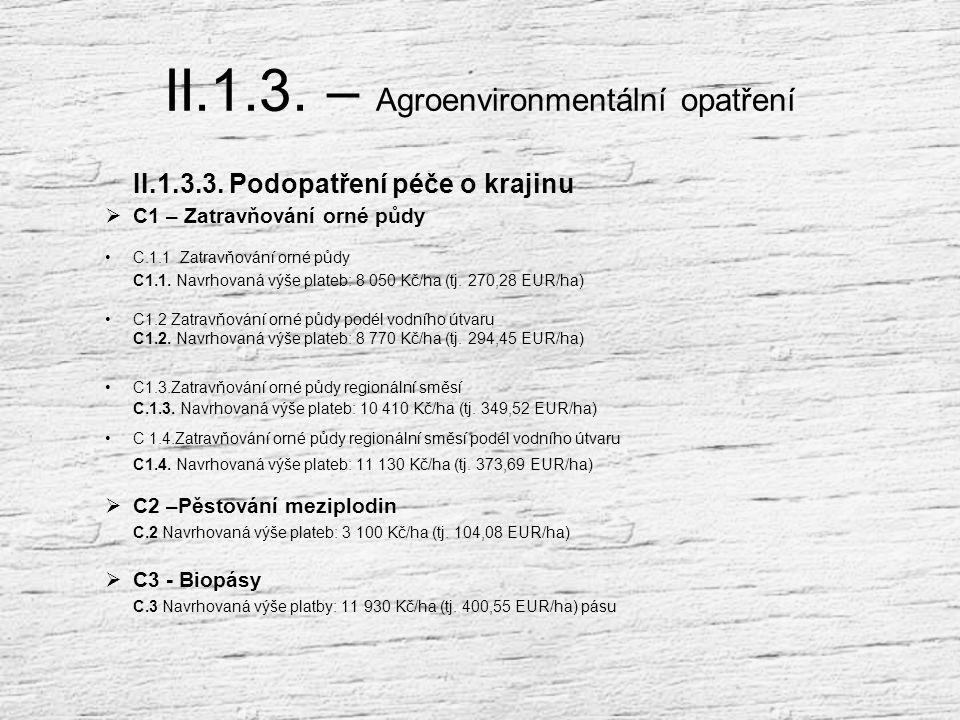 II.1.3. – Agroenvironmentální opatření Pastviny : B.7 Navrhovaná výše plateb: 3 325 Kč/ha (tj. 111,64 EUR/ha) (tento titul nelze uplatnit v zóně I CHK