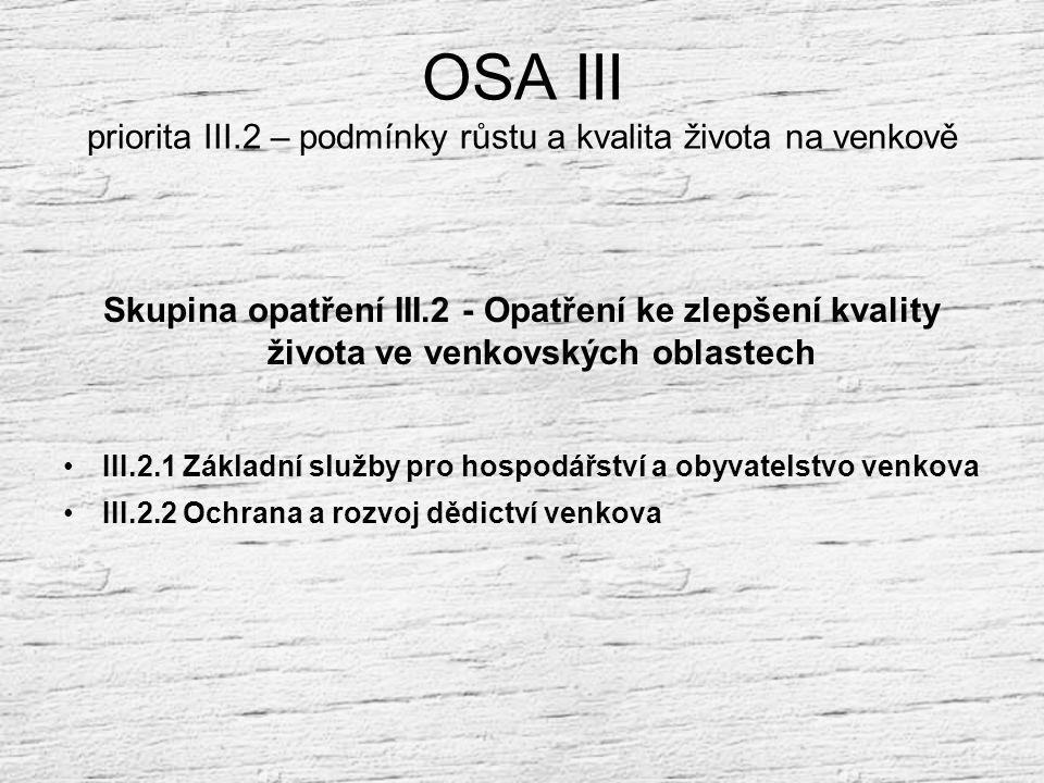 OSA III priorita III.1 – Tvorba pracovních příležitostí Skupina opatření III.1 - Opatření k diverzifikaci hospodářství venkova III.1.1 Diverzifikace č