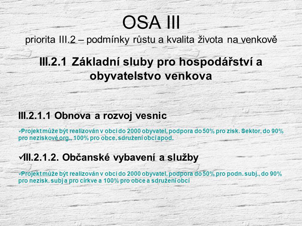 OSA III priorita III.2 – podmínky růstu a kvalita života na venkově Skupina opatření III.2 - Opatření ke zlepšení kvality života ve venkovských oblast