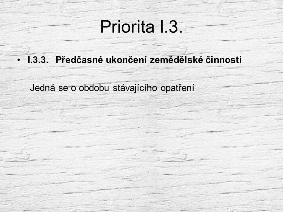Priorita I.3. I.3.3. Předčasné ukončení zemědělské činnosti Jedná se o obdobu stávajícího opatření